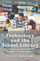 Technology and the School Library A Comprehensive Guide for Media Specialists and Other Educators by Odin L. Jurkowski