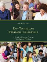 Easy Technology Programs for Libraries 15 Quick and Popular Programs Your Patrons Will Love by David Folmar