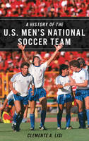 A History of the U.S. Men's National Soccer Team by Clemente Angelo Lisi