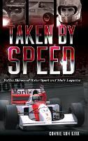Taken by Speed Fallen Heroes of Motor Sport and Their Legacies by Connie Ann Kirk