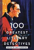 100 Greatest Literary Detectives by Eric Sandberg