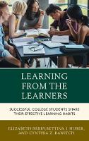 Learning from the Learners Successful College Students Share Their Effective Learning Habits by Elizabeth Berry