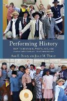 Performing History How to Research, Write, Act, and Coach Historical Performances by Ann E. Birney, Joyce M. Thierer