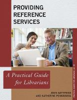 Providing Reference Services A Practical Guide for Librarians by John Gottfried, Katherine Pennavaria