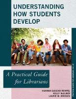 Understanding How Students Develop A Practical Guide for Librarians by Hannah Gascho Rempel, Kelly McElroy, Laurie M. Bridges