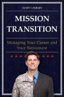 Mission Transition Managing Your Career and Your Retirement by Janet I. Farley