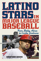 Latino Stars in Major League Baseball From Bobby Abreu to Carlos Zambrano by Jonathan Weeks