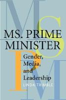 Ms. Prime Minister Gender, Media, and Leadership by Linda Trimble