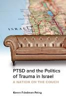 PTSD and the Politics of Trauma in Israel A Nation on the Couch by Keren Friedman-Peleg