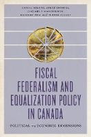 Fiscal Federalism and Equalization Policy in Canada Political and Economic Dimensions by Daniel Beland, Andre Lecours, Gregory P. Marchildon, Haizhen Mou