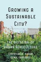 Growing a Sustainable City? The Question of Urban Agriculture by Christina D. Rosan, Hamil Pearsall