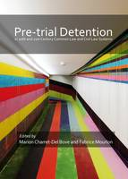 Pre-Trial Detention in 20th and 21st Century Common Law and Civil Law Systems by Marion Charret-Del Bove