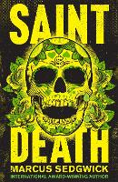 Saint Death shortlisted for the CILIP Carnegie Media 2018 by Marcus Sedgwick