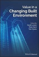 Value in a Changing Built Environment by David Lorenz, Peter Dent, Tom Kauko