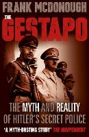 The Gestapo The Myth and Reality of Hitler's Secret Police by Frank McDonough
