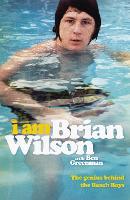 I Am Brian Wilson The genius behind the Beach Boys by Brian Wilson
