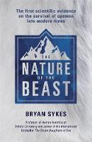 The Nature of the Beast The first genetic evidence on the survival of apemen, yeti, bigfoot and other mysterious creatures into modern times by Bryan Sykes