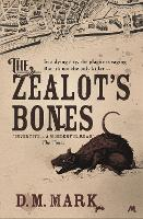 The Zealot's Bones by D. M. Mark