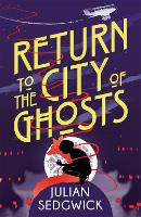 Ghosts of Shanghai: Return to the City of Ghosts Book 3 by Julian Sedgwick