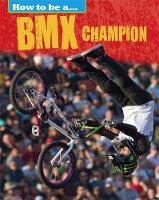 How to be a... BMX Champion by James Nixon