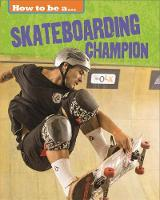 How to be a... Skateboarding Champion by James Nixon