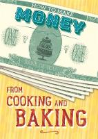 How to Make Money: From Cooking and Baking by Rita Storey