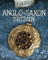 Found!: Anglo-Saxon Britain by Moira Butterfield