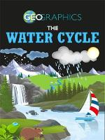 Geographics: The Water Cycle by Georgia Amson-Bradshaw