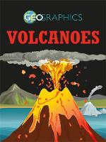 Geographics: Volcanoes by Izzi Howell