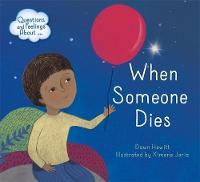 Questions and Feelings About: When someone dies by Dawn Hewitt