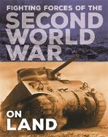 The Fighting Forces of the Second World War: On Land by John C. Miles
