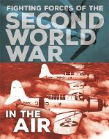 The Fighting Forces of the Second World War: In the Air by John C. Miles