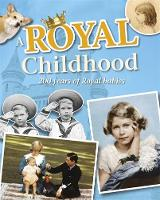 A Royal Childhood: 200 Years of Royal Babies by Liz Gogerly