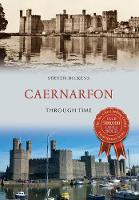 Caernarfon Through Time by Steven Dickens