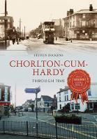 Chorlton-cum-Hardy Through Time by Steven Dickens