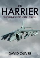The Harrier The World's First V/STOL Fighter by David Oliver