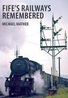 Fife's Railways Remembered by Michael Mather
