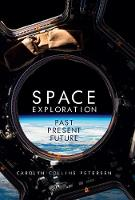 Space Exploration Past, Present, Future by Carolyn Collins Petersen