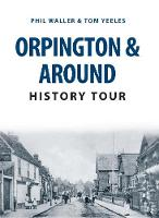 Orpington & Around History Tour by Phil Waller, Tom Yeeles