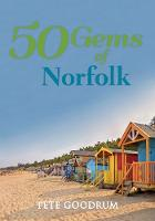 50 Gems of Norfolk The History & Heritage of the Most Iconic Places by Pete Goodrum