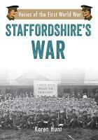 Staffordshire's War Voices of the First World War by Karen Hunt