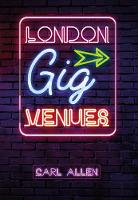 London Gig Venues by Carl Allen