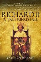 Richard II A True King's Fall by Kathryn Warner