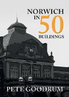 Norwich in 50 Buildings by Pete Goodrum, Michael Chandler