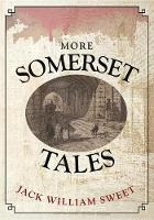 More Somerset Tales by Jack William Sweet