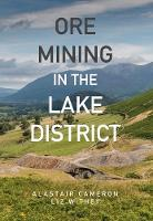 Ore Mining in the Lake District by Alastair Cameron, Liz Withey