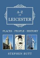 A-Z of Leicester Places-People-History by Stephen Butt