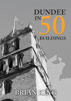 Dundee in 50 Buildings by Brian King