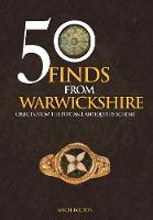 50 Finds From Warwickshire Objects From the Portable Antiquities Scheme by Angie Bolton