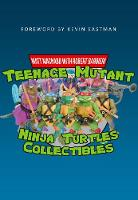 Teenage Mutant Ninja Turtles Collectibles by Matt MacNabb, Robert Barbieri, Kevin Eastman
